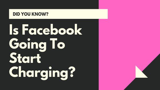 Is Facebook Going To Start Charging A Fee<br/>