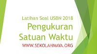 Latihan Soal USBN Matematika 2018: Pengukuran Satuan Waktu