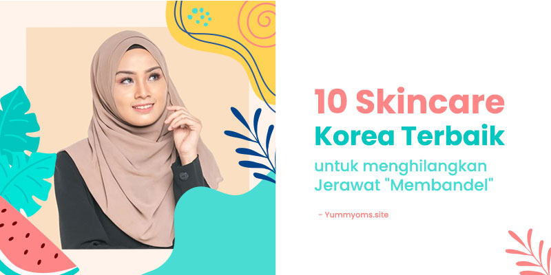 10 Skincare Korea Terbaik untuk menghilangkan Jerawat