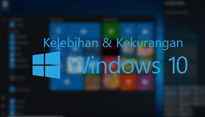 Kelebihan Dan Kekurangan Windows 10 Yang Perlu Diketahui