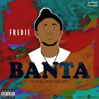 "[Music] Fredie - ""Banta"" | M & Mastered by Alazi Tha King"