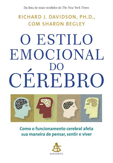 O estilo emocional do cérebro Como o funcionamento cerebral afeta sua maneira de pensar, sentir e viver - Richard J. Davidson