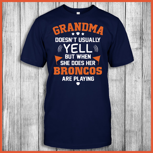 Grandma Doesn't Usually Yell But When She Does Her Broncos Are Playing Shirt