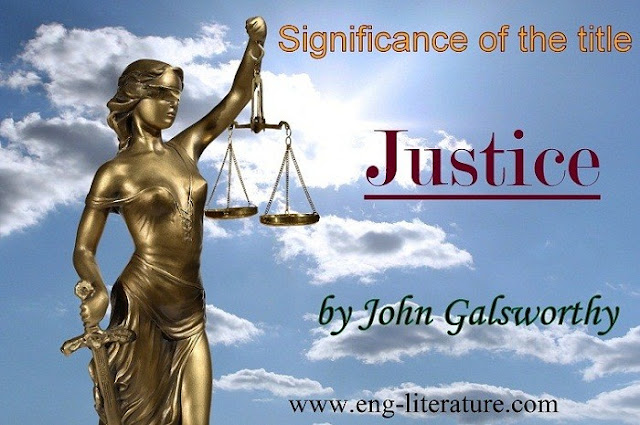 "Explain the Significance of the Title of John Galsworthy's Play,"" Justice"""