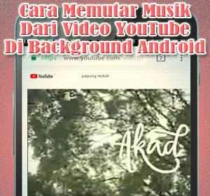 Cara Memutar Musik Dari Video YouTube Di Background Android