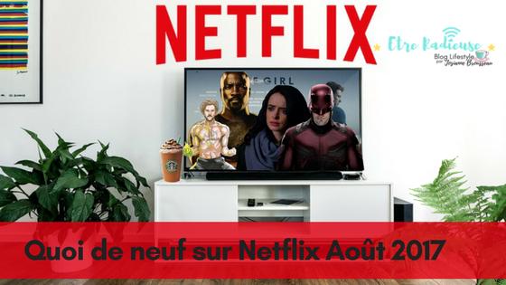 Quoi de neuf sur #Netflix Canada en août 2017!