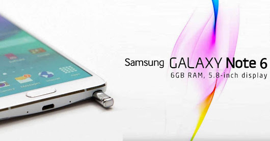 Samsung Galaxy Note 6 Specifications, Features, Release Date and Price [We Know So Far]