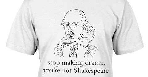 Stop making drama you're not shakespeare T Shirt Hoodie Sweatshirt