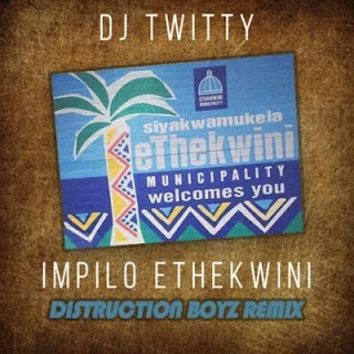 DJ Twitty - Impilo Ethekwini (Distruction Boyz Remix)