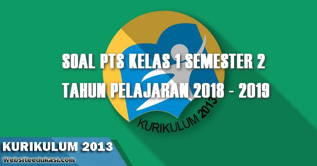 Soal PTS/ UTS Kelas 1 Semester 2 K13 Tahun 2018/2019