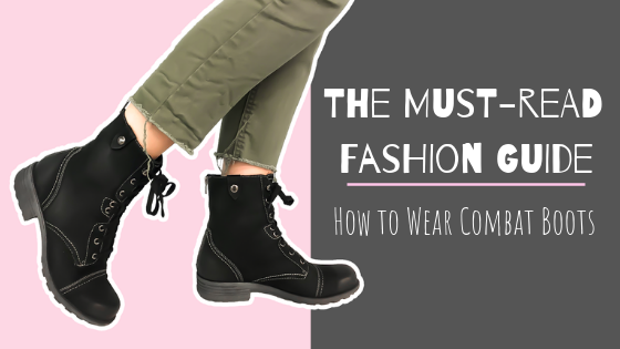 The Must Read Fashion Guide: How to Wear Combat Boots