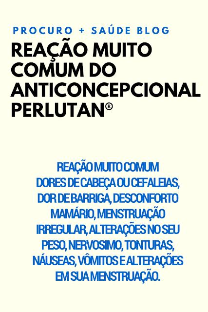 Reação muito comum do anticoncepcional perlutan®