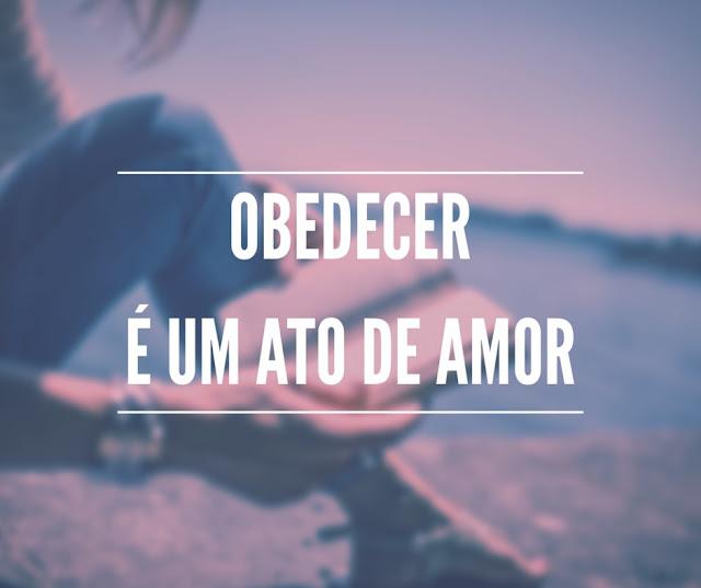Obedecer é um ato de amor