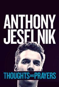 Watch Anthony Jeselnik: Thoughts and Prayers Online Free in HD