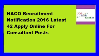 NACO Recruitment Notification 2016 Latest 42 Apply Online For Consultant Posts