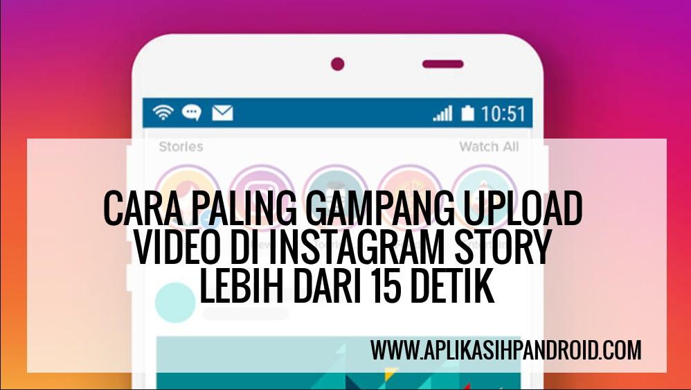 Cara Paling Gampang Upload Video di Instagram Story Lebih dari 15 Detik