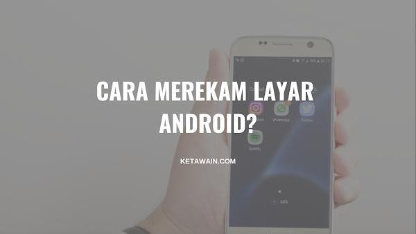 5 Cara Merekam Layar Android (100% Tanpa Root)