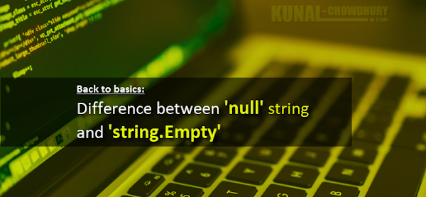 What's the difference between null string and string.Empty? (www.kunal-chowdhury.com)