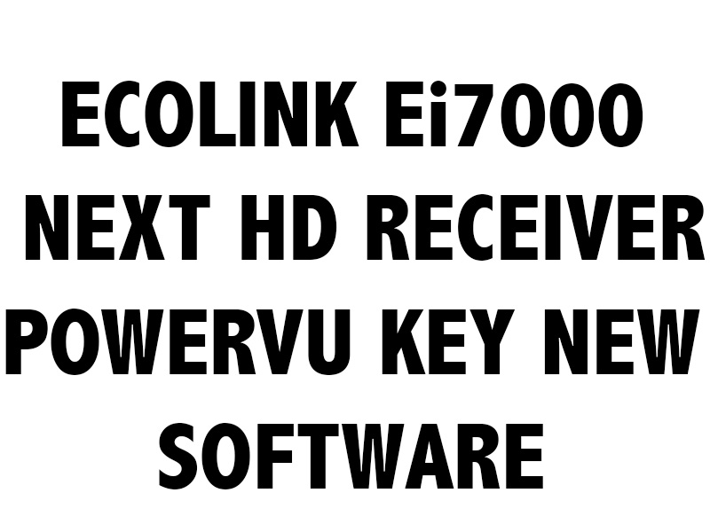 ECOLINK Ei7000 NEXT HD RECEIVER POWERVU KEY NEW SOFTWARE