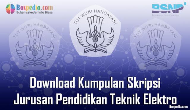 Download Kumpulan Skripsi Untuk Jurusan Pendidikan Teknik Elektro Terbaru