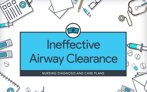 Nursing Care Plan Ineffective Airway Clearance Secondary to Airway
