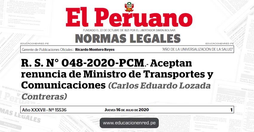 R. S. N° 048-2020-PCM.- Aceptan renuncia de Ministro de Transportes y Comunicaciones (Carlos Eduardo Lozada Contreras)