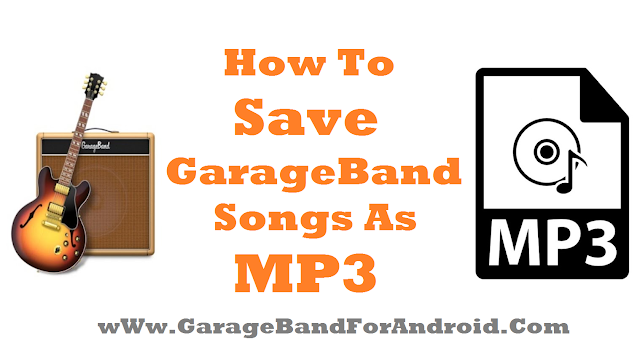 How To Save GarageBand Songs As MP3 On MAC, iPhone/iPad 2017