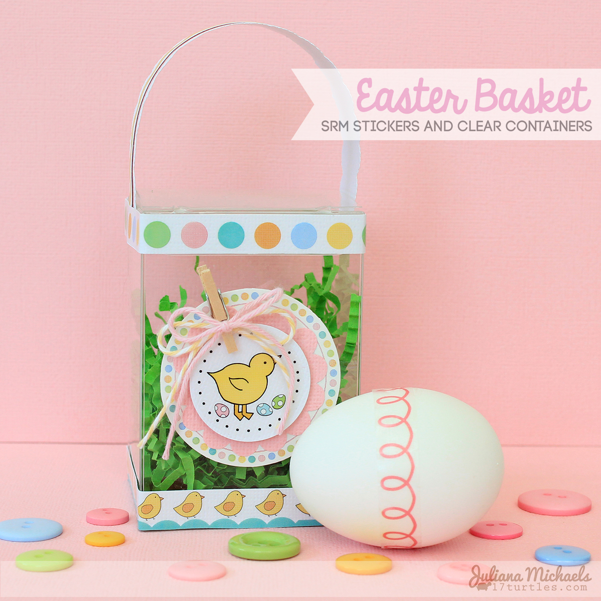 Mini Easter Basket by Juliana Michaels using SRM Stickers and Clear Containers