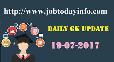 Daily GK Update 19th July 2017, Important Current Affairs