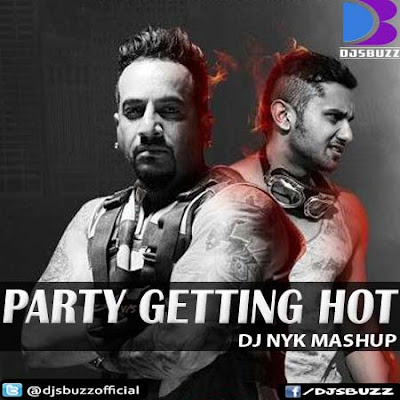 JAZZY B ft. HONEY SINGH - PARTY GETTING HOT BY DJ NYK MASHUP