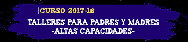 https://educarsinvaritamagica.blogspot.com/2017/09/talleres-para-padres-y-madres-de-altas-capacidades-2017.html
