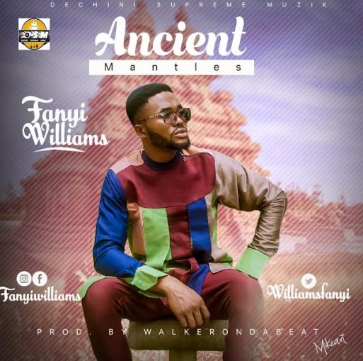 MUSIC: ANCIENT MANTLES BY FANYI WILLIAMS | @WilliamsFanyi