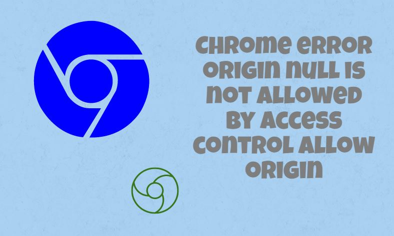 Chrome error origin null is not allowed by access control allow origin