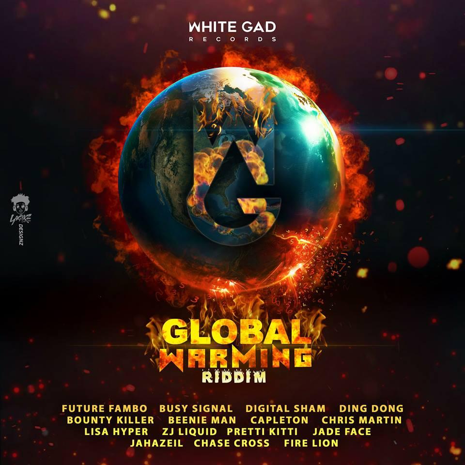 GLOBAL WARMING RIDDIM ( DANCEHALL) - 2018 - WHITE GAD RECORDS