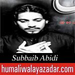 http://www.humaliwalayazadar.com/2015/07/subbaib-abidi-ramzan-2015.html