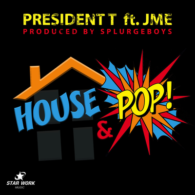PRESIDENT T FT. JME - HOUSE & POP (PROD. BY SPLURGEBOYS)