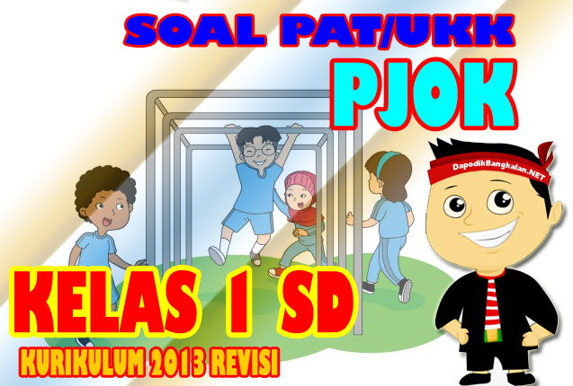 Download Soal UKK/PAT 2019 PJOK Kelas 1 SD Kurikulum 2013