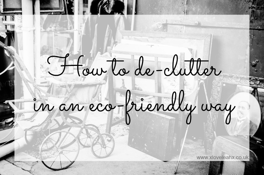 How to declutter in an eco friendly way // www.xloveleahx.co.uk