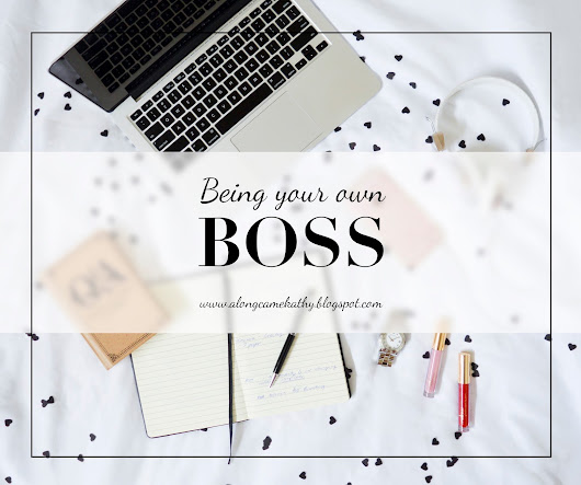 alongcamekathy: Being your own Boss!