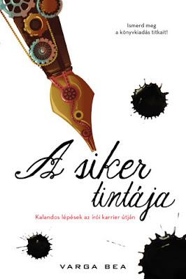 Varga Bea – A siker tintája: Kalandos lépések az írói karrier útján megjelent a Könyvmolyképző kiadó gondozásában