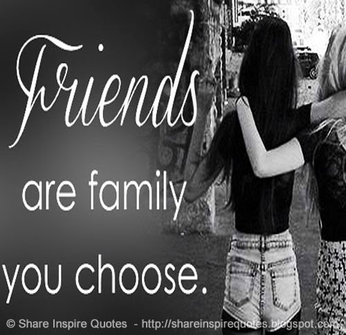 Friends Are Family You Choose Share Inspire Quotes Inspiring