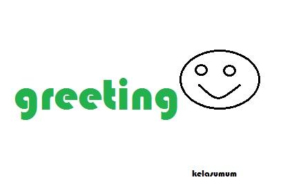 Materi Dasar Greeting Dan Penjelasan Beserta Contoh Percakapan