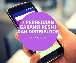 Perebedaan garansi resmi dan garansi distributor