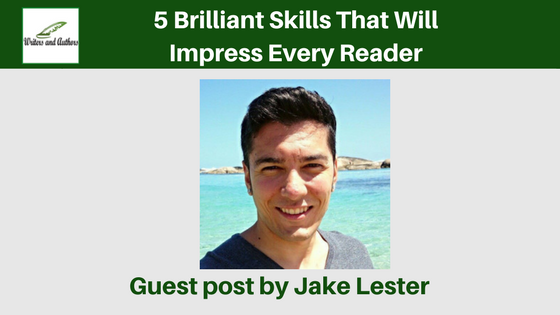 5 Brilliant Skills That Will Impress Every Reader, guest post by Jake Lester