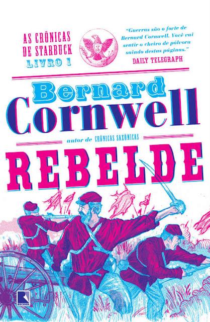 Rebelde As crônicas de Starbuck Bernard Cornwell