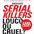 [RESENHA] Arquivos Serial Killers: Louco ou Cruel? — Ilana Casoy
