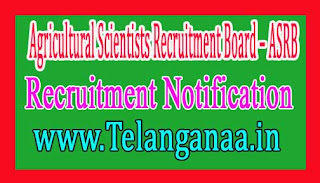 Agricultural Scientists Recruitment Board – ASRB Recruitment Notification 2017 Last Date 20-12-2016