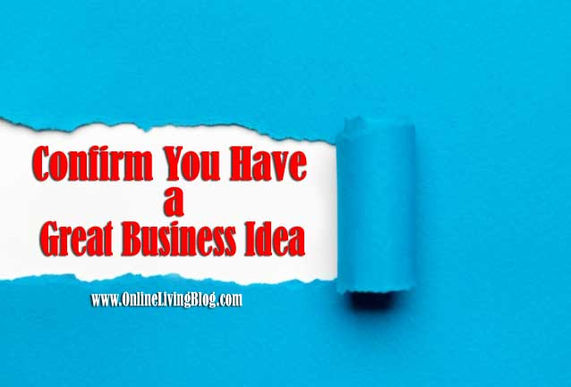 7 Ways to Confirm You Have a Great Business Idea