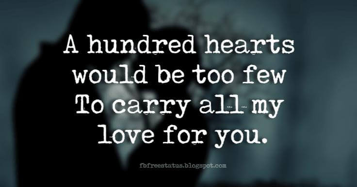 Sweet Love Sayings, A hundred hearts would be too few To carry all my love for you.
