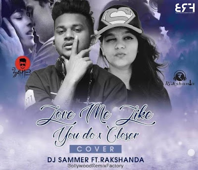 Love Me Like You Do X Closer (Mashup) DJ Rakshanda & DJ Sammer
